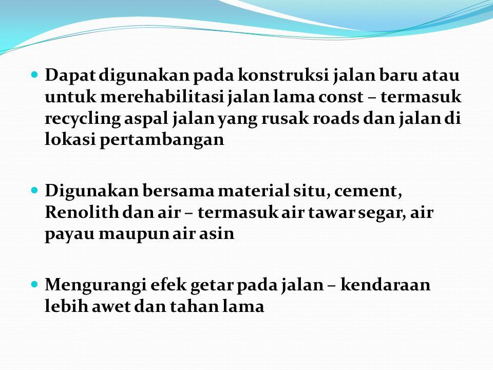 Dapat digunakan pada konstruksi jalan baru atau untuk merehabilitasi jalan lama const – termasuk recycling aspal jalan yang rusak roads dan jalan di lokasi pertambangan