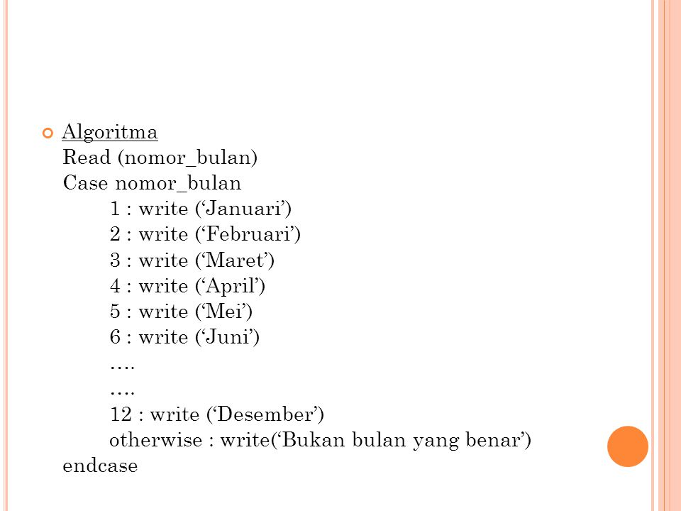 Algoritma Read (nomor_bulan) Case nomor_bulan. 1 : write ('Januari') 2 : write ('Februari') 3 : write ('Maret')
