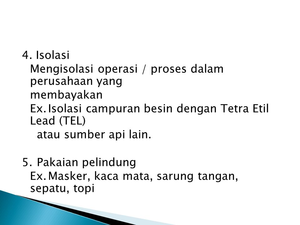 4. Isolasi Mengisolasi operasi / proses dalam perusahaan yang. membayakan. Ex. Isolasi campuran besin dengan Tetra Etil Lead (TEL)