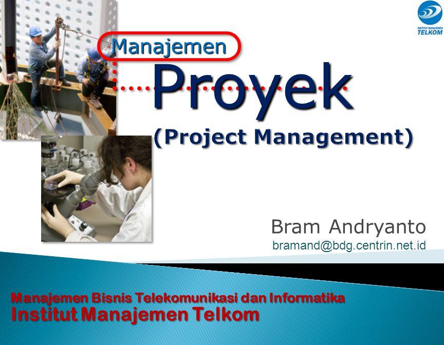 Proyek (Project Management) Manajemen Bram Andryanto