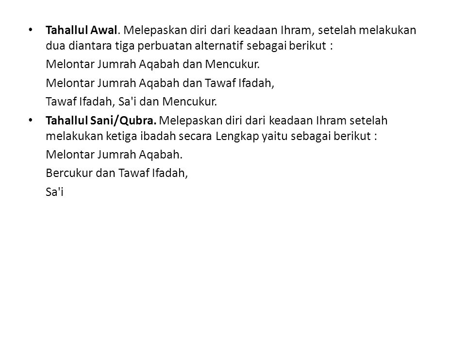 Tahallul Awal. Melepaskan diri dari keadaan Ihram, setelah melakukan dua diantara tiga perbuatan alternatif sebagai berikut :