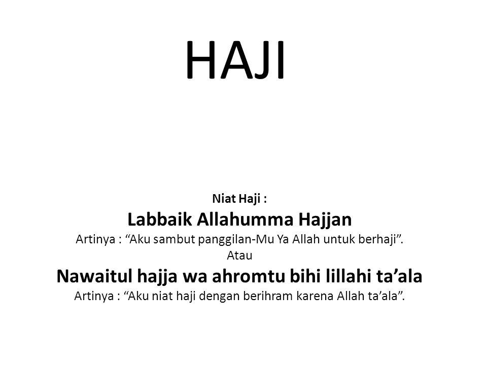 Labbaik Allahumma Hajjan Nawaitul hajja wa ahromtu bihi lillahi ta'ala