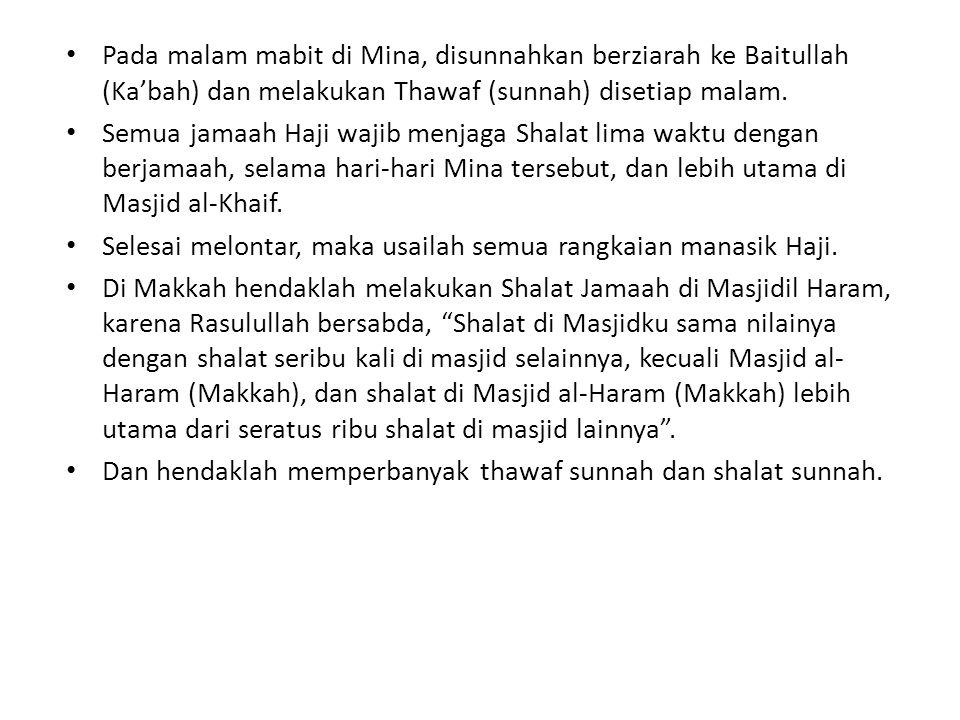 Pada malam mabit di Mina, disunnahkan berziarah ke Baitullah (Ka'bah) dan melakukan Thawaf (sunnah) disetiap malam.