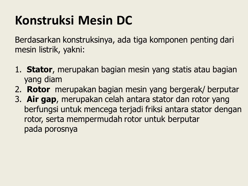 Konstruksi Mesin DC Berdasarkan konstruksinya, ada tiga komponen penting dari mesin listrik, yakni: