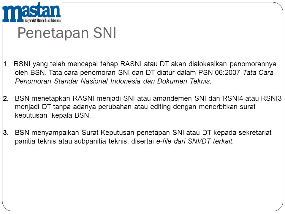 Penetapan SNI RSNI yang telah mencapai tahap RASNI atau DT akan dialokasikan penomorannya.
