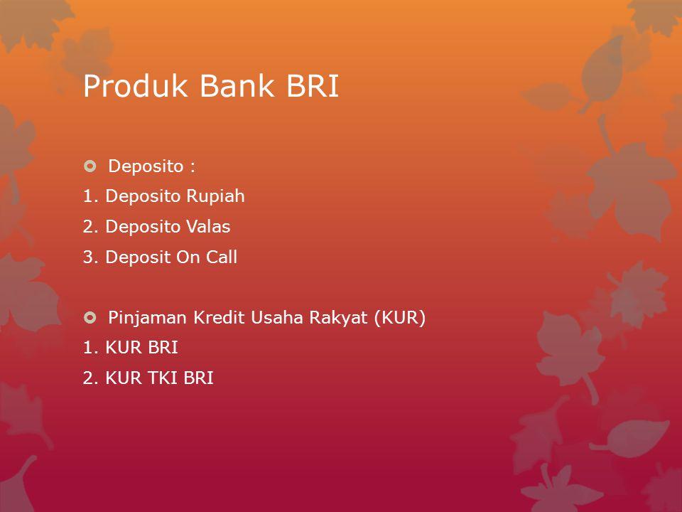 Produk Bank BRI Deposito : 1. Deposito Rupiah 2. Deposito Valas