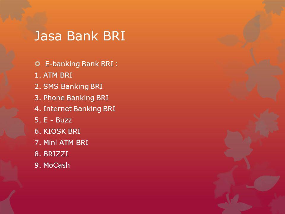 Jasa Bank BRI E-banking Bank BRI : 1. ATM BRI 2. SMS Banking BRI