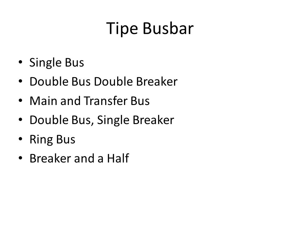 Tipe Busbar Single Bus Double Bus Double Breaker Main and Transfer Bus