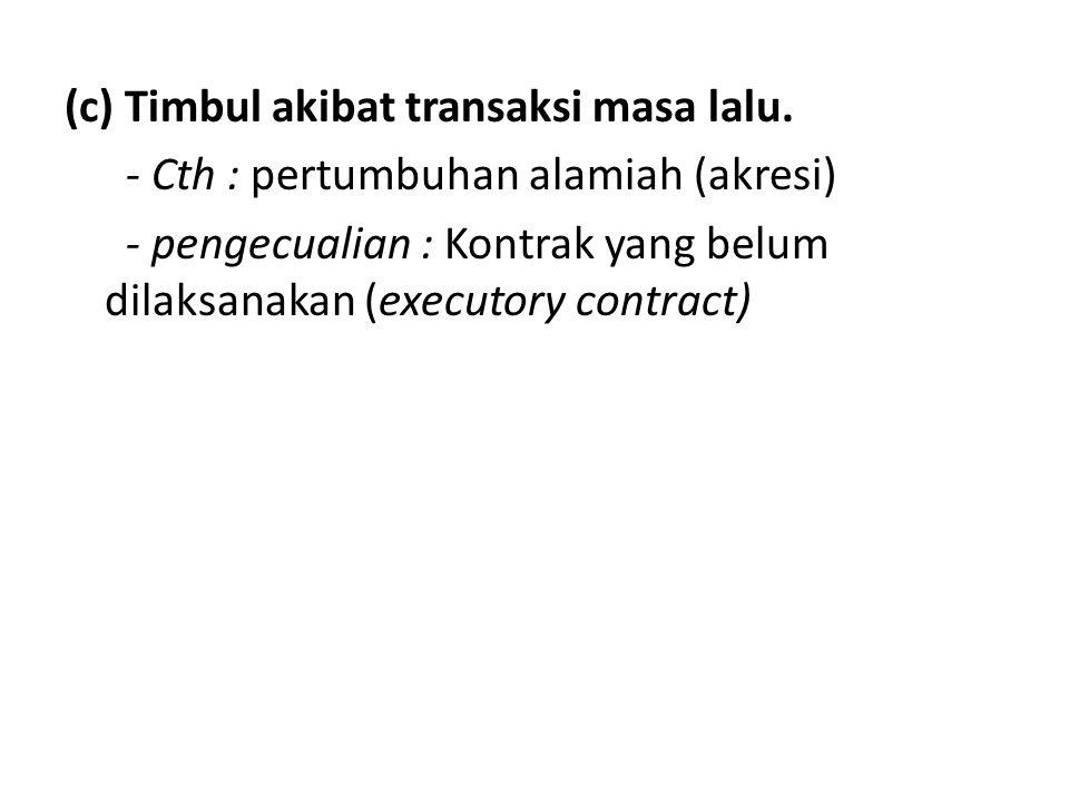 (c) Timbul akibat transaksi masa lalu