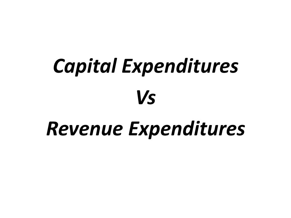 Capital Expenditures Vs Revenue Expenditures