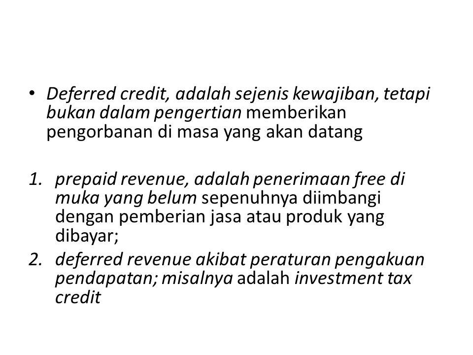 Deferred credit, adalah sejenis kewajiban, tetapi bukan dalam pengertian memberikan pengorbanan di masa yang akan datang