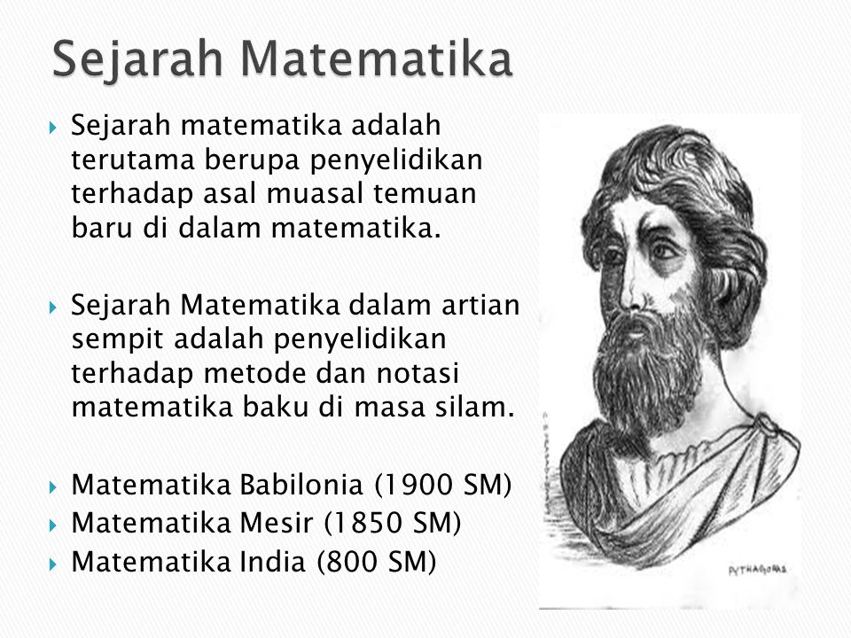 Sejarah Matematika Sejarah matematika adalah terutama berupa penyelidikan terhadap asal muasal temuan baru di dalam matematika.