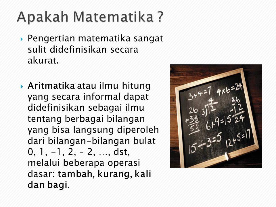 Apakah Matematika Pengertian matematika sangat sulit didefinisikan secara akurat.