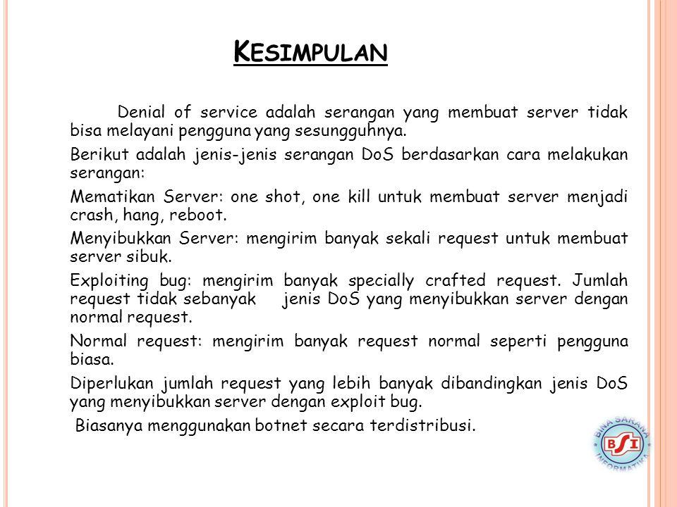Kesimpulan Denial of service adalah serangan yang membuat server tidak bisa melayani pengguna yang sesungguhnya.