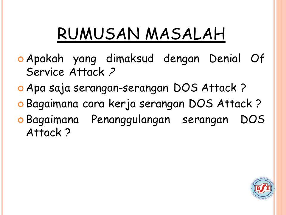 RUMUSAN MASALAH Apakah yang dimaksud dengan Denial Of Service Attack