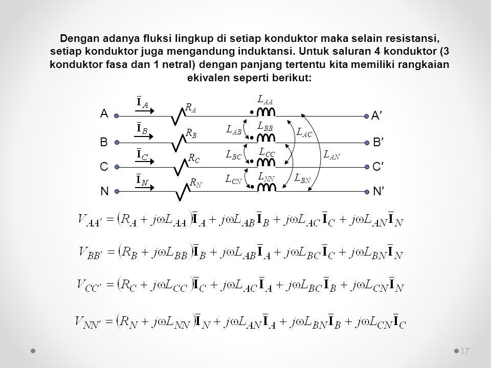 Dengan adanya fluksi lingkup di setiap konduktor maka selain resistansi, setiap konduktor juga mengandung induktansi. Untuk saluran 4 konduktor (3 konduktor fasa dan 1 netral) dengan panjang tertentu kita memiliki rangkaian ekivalen seperti berikut: