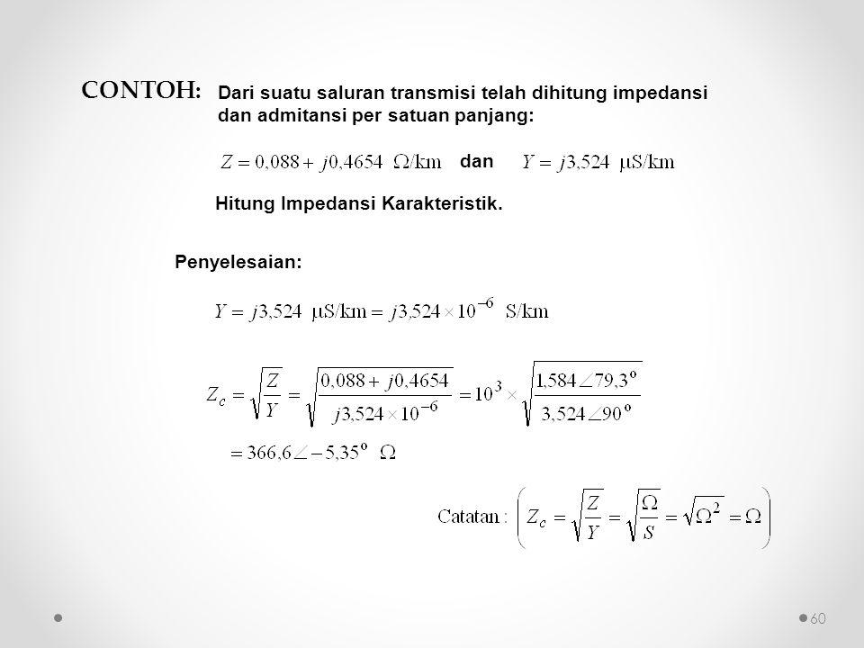 CONTOH: Dari suatu saluran transmisi telah dihitung impedansi dan admitansi per satuan panjang: dan.