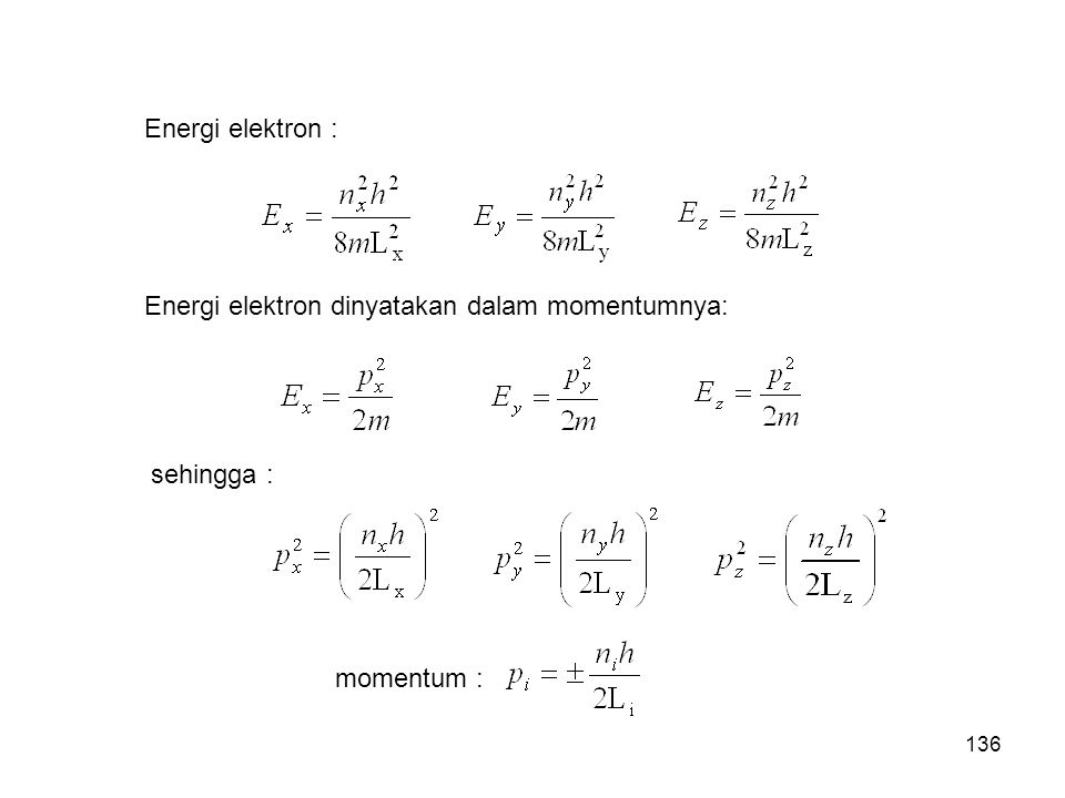 Energi elektron : Energi elektron dinyatakan dalam momentumnya: sehingga : momentum :