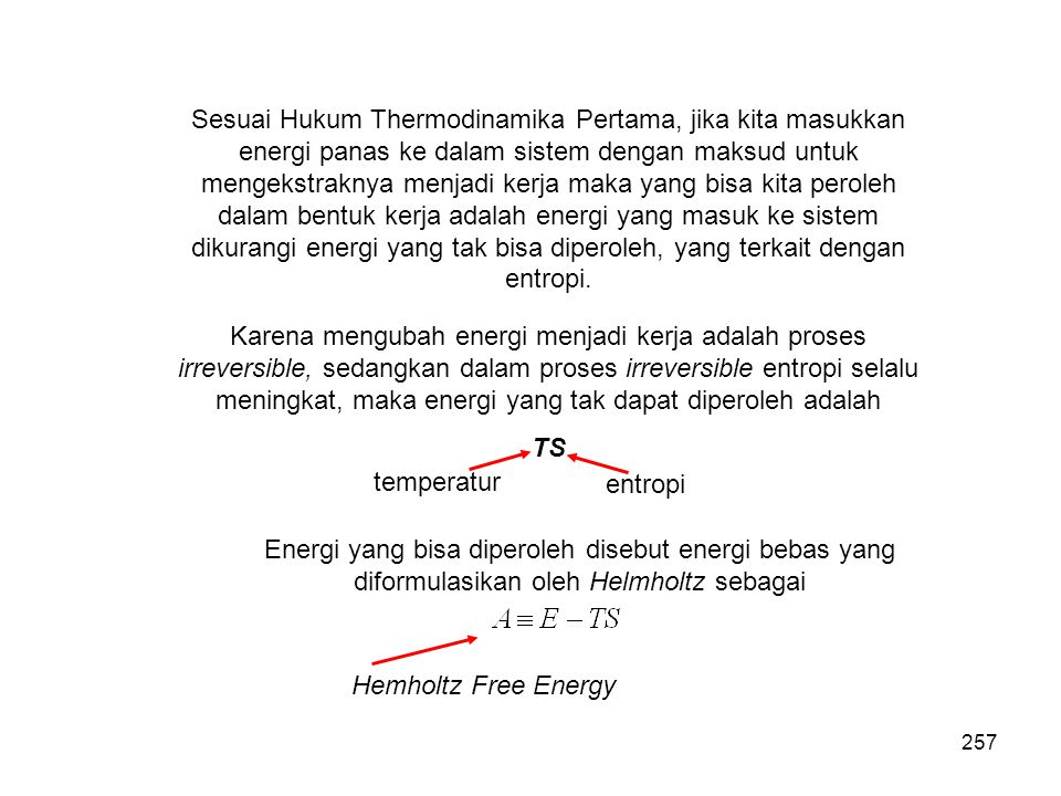 Sesuai Hukum Thermodinamika Pertama, jika kita masukkan energi panas ke dalam sistem dengan maksud untuk mengekstraknya menjadi kerja maka yang bisa kita peroleh dalam bentuk kerja adalah energi yang masuk ke sistem dikurangi energi yang tak bisa diperoleh, yang terkait dengan entropi.
