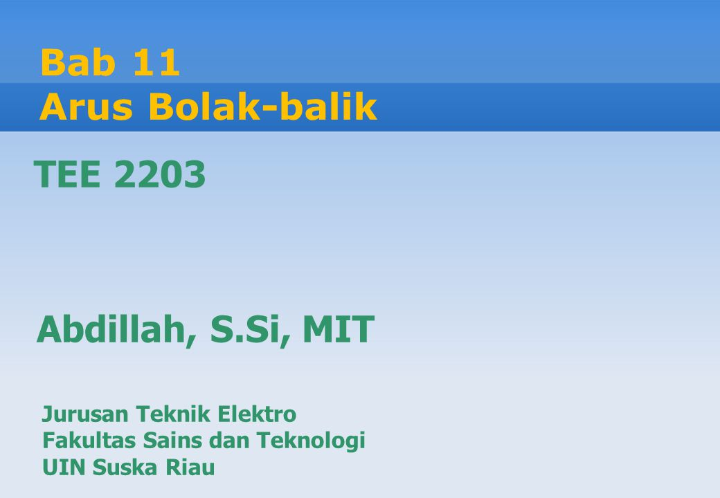 Bab 11 Arus Bolak-balik TEE 2203 Abdillah, S.Si, MIT