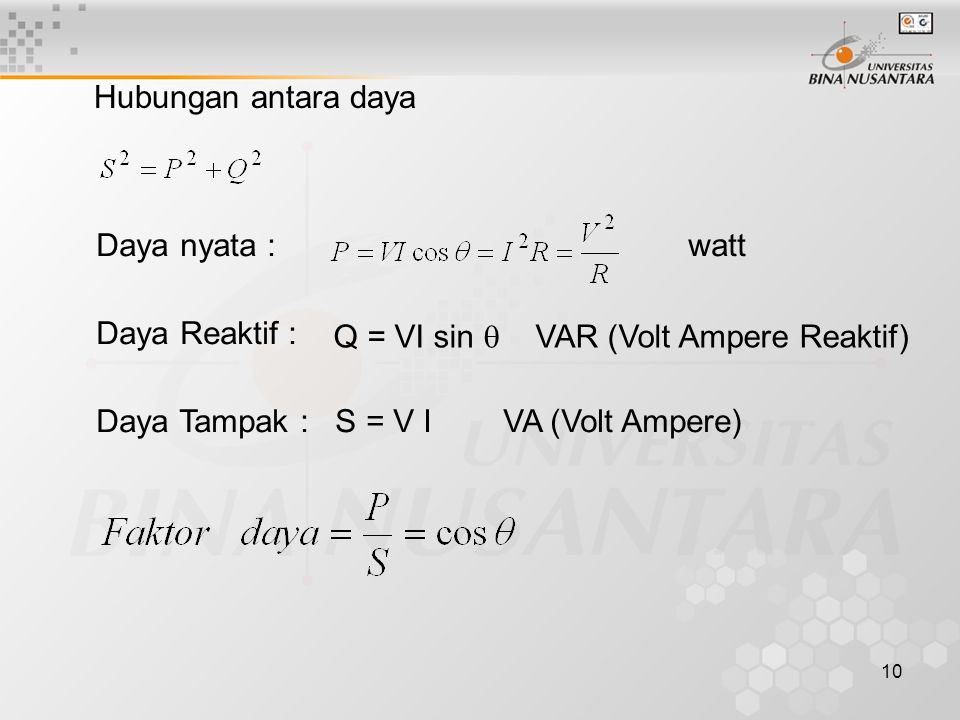 Hubungan antara daya Daya nyata : watt. Daya Reaktif : Q = VI sin  VAR (Volt Ampere Reaktif)