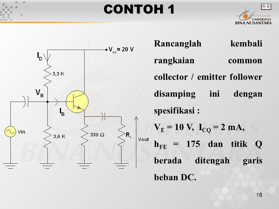 CONTOH 1 Rancanglah kembali rangkaian common collector / emitter follower disamping ini dengan spesifikasi :