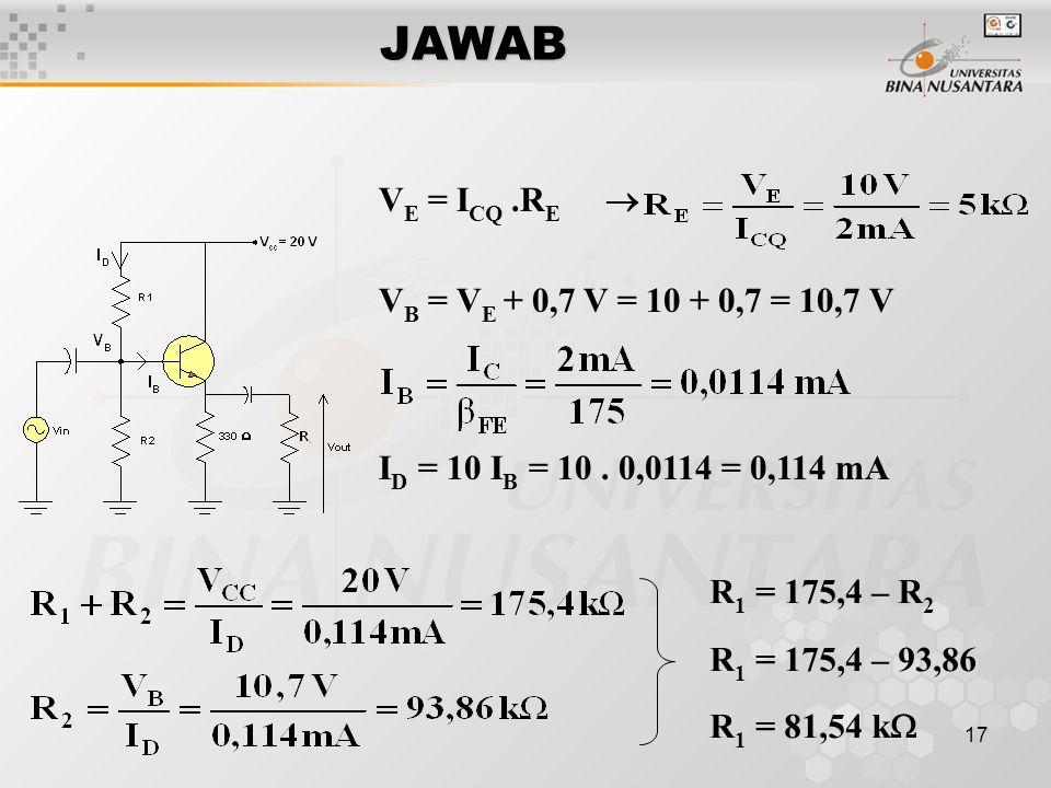 JAWAB VE = ICQ .RE  VB = VE + 0,7 V = 10 + 0,7 = 10,7 V