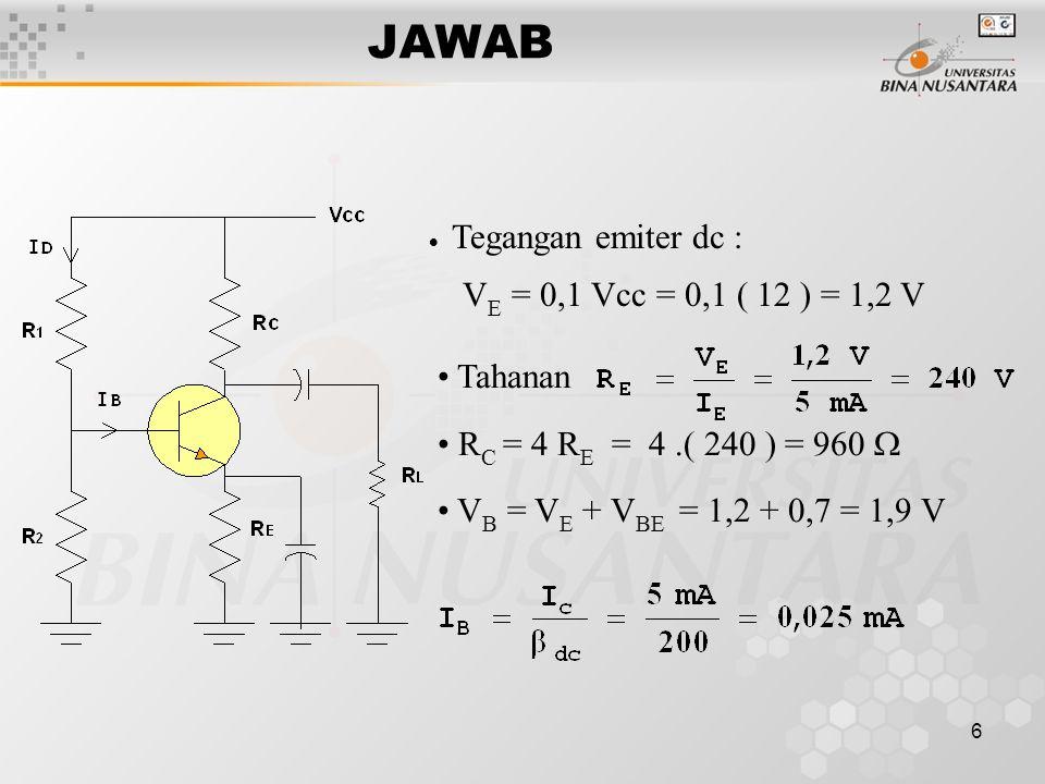 JAWAB VE = 0,1 Vcc = 0,1 ( 12 ) = 1,2 V Tahanan