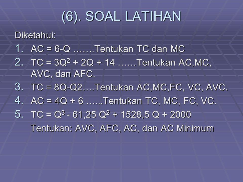 (6). SOAL LATIHAN Diketahui: AC = 6-Q …….Tentukan TC dan MC