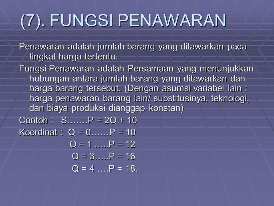 (7). FUNGSI PENAWARAN Penawaran adalah jumlah barang yang ditawarkan pada tingkat harga tertentu.