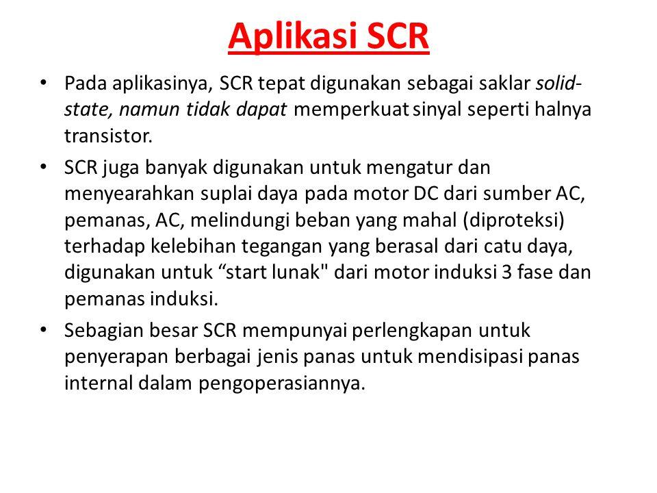 Aplikasi SCR Pada aplikasinya, SCR tepat digunakan sebagai saklar solid-state, namun tidak dapat memperkuat sinyal seperti halnya transistor.