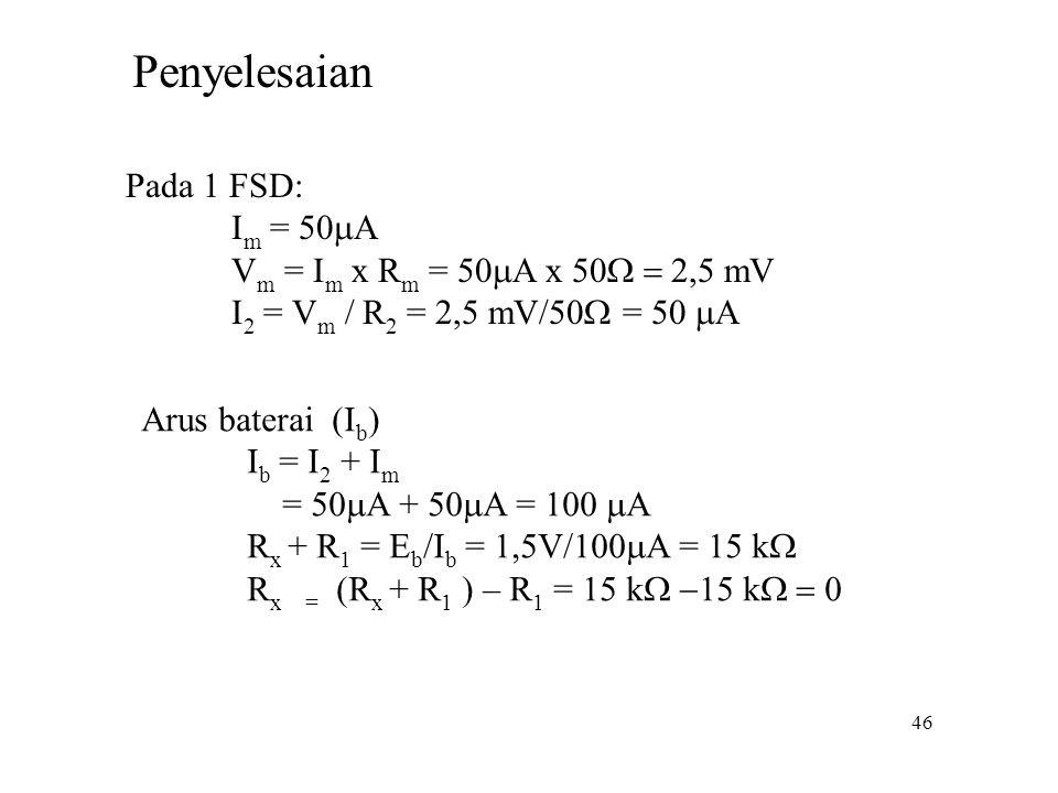 Penyelesaian Pada 1 FSD: Im = 50mA Vm = Im x Rm = 50mA x 50W = 2,5 mV