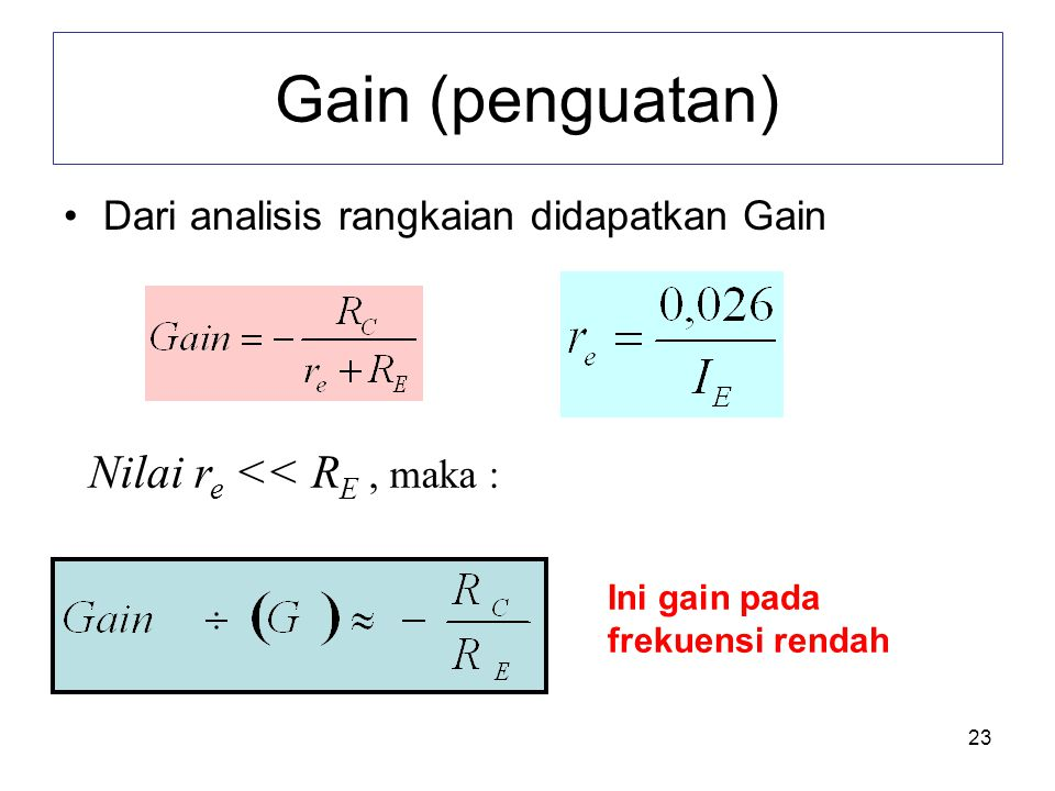 Gain (penguatan) Nilai re << RE , maka :