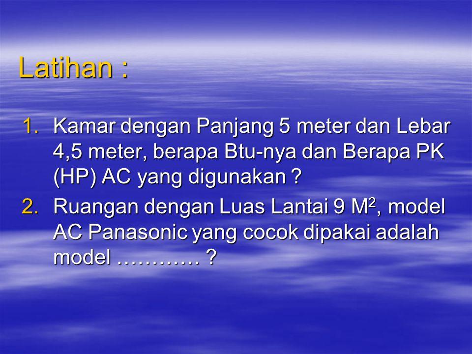 Latihan : Kamar dengan Panjang 5 meter dan Lebar 4,5 meter, berapa Btu-nya dan Berapa PK (HP) AC yang digunakan