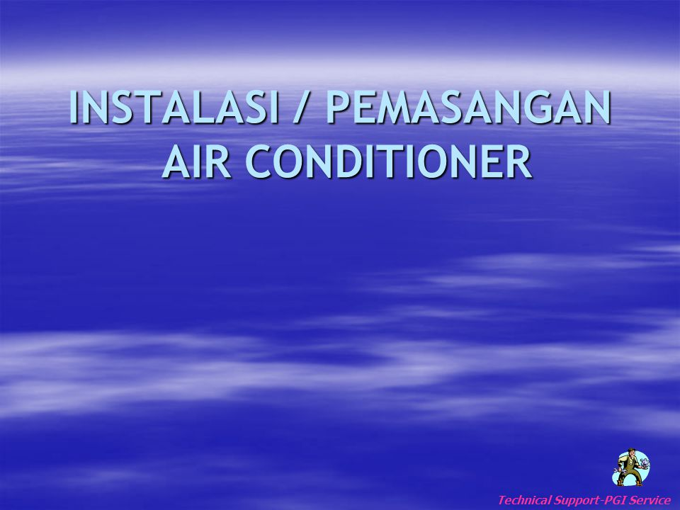 INSTALASI / PEMASANGAN AIR CONDITIONER