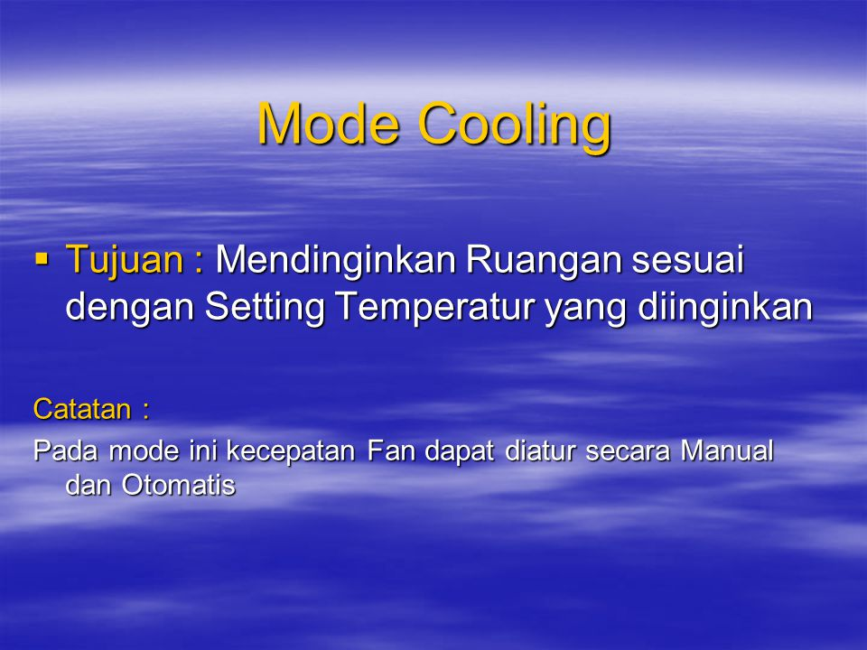 Mode Cooling Tujuan : Mendinginkan Ruangan sesuai dengan Setting Temperatur yang diinginkan. Catatan :