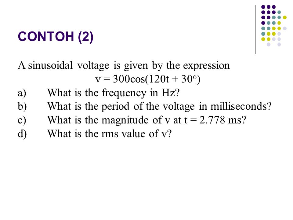 CONTOH (2) A sinusoidal voltage is given by the expression