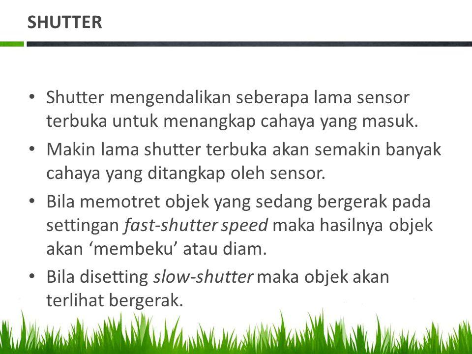 SHUTTER Shutter mengendalikan seberapa lama sensor terbuka untuk menangkap cahaya yang masuk.