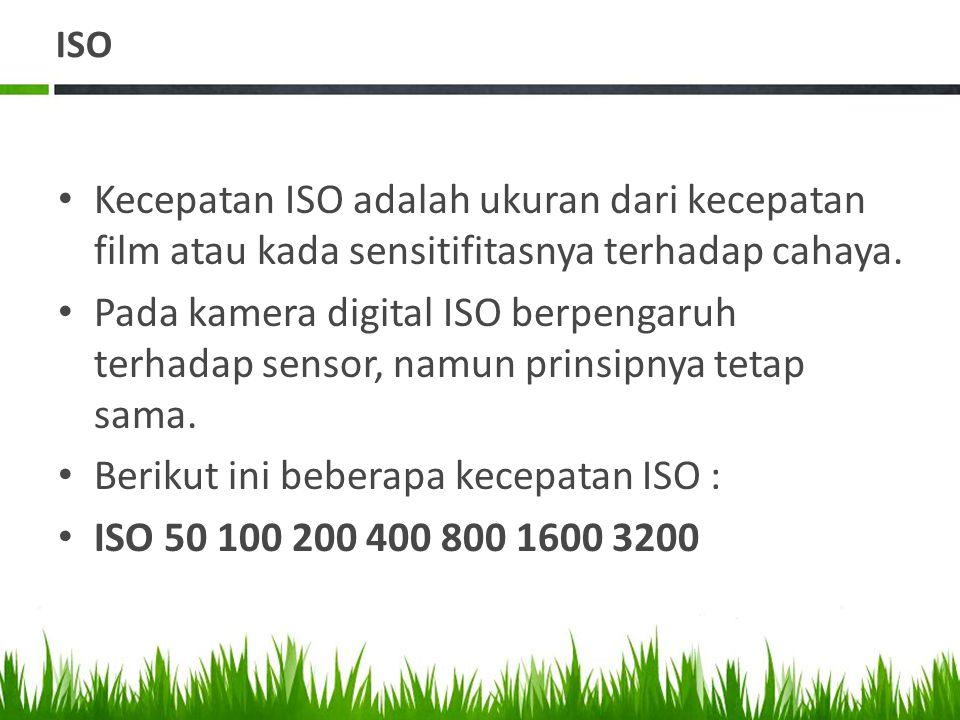 Berikut ini beberapa kecepatan ISO : ISO 50 100 200 400 800 1600 3200