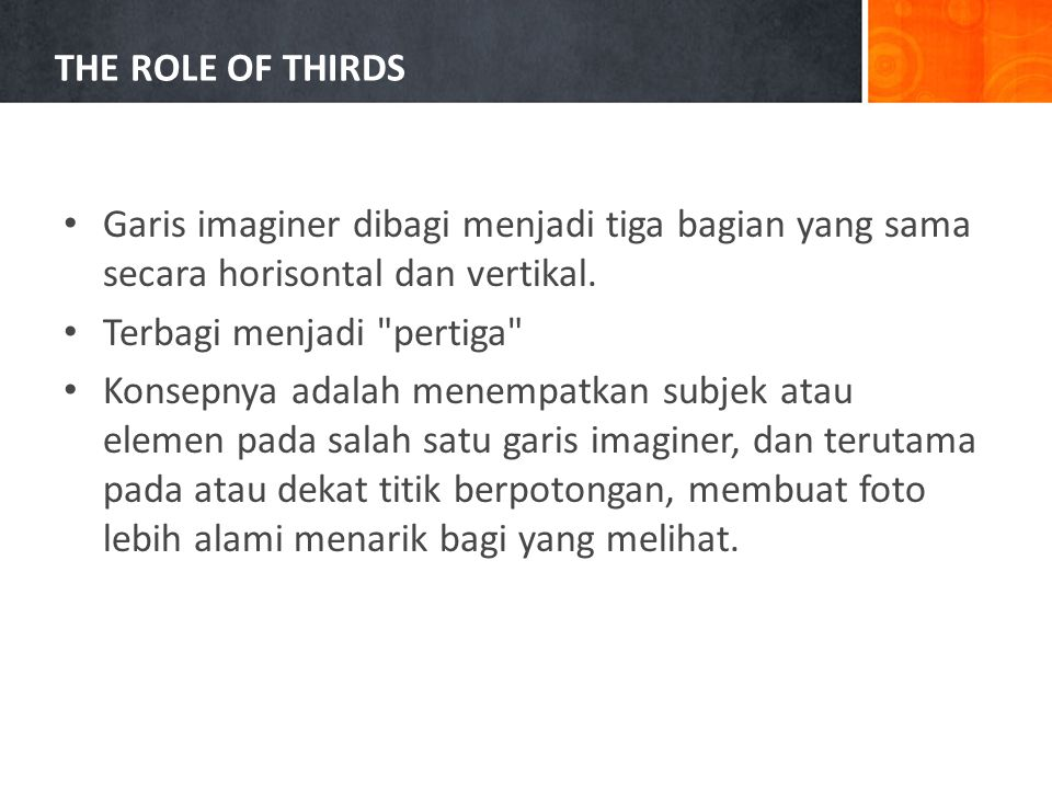 THE ROLE OF THIRDS Garis imaginer dibagi menjadi tiga bagian yang sama secara horisontal dan vertikal.