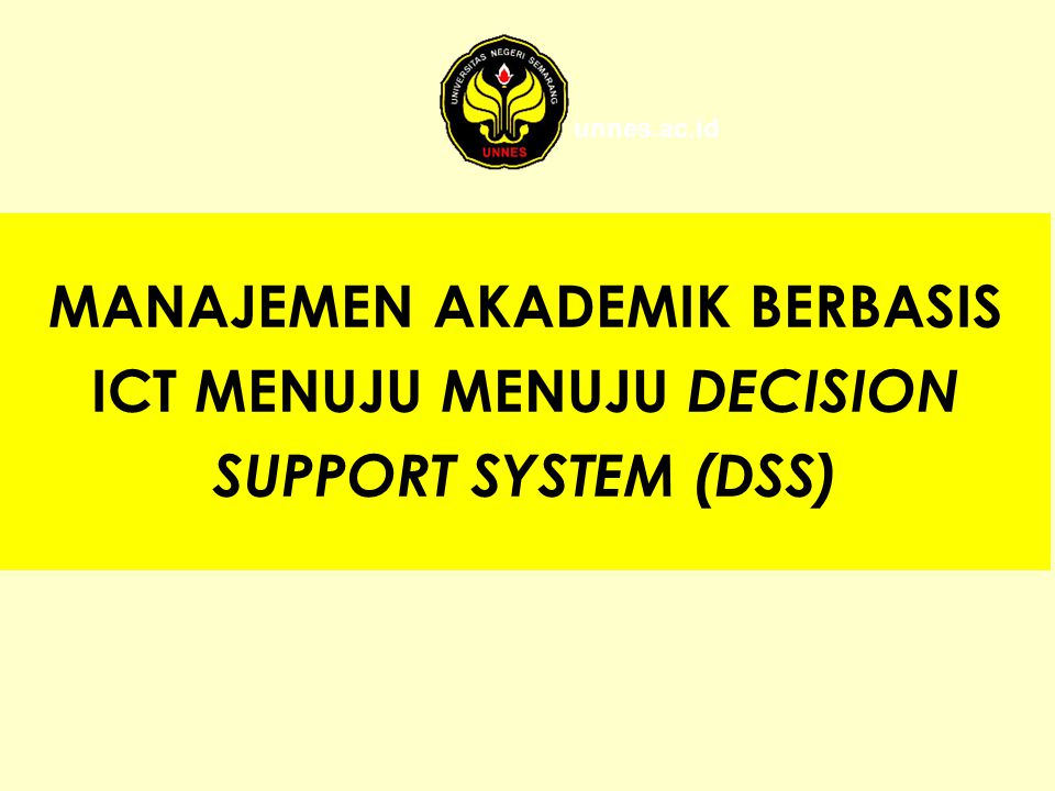 unnes.ac.id MANAJEMEN AKADEMIK BERBASIS ICT MENUJU MENUJU DECISION SUPPORT SYSTEM (DSS)