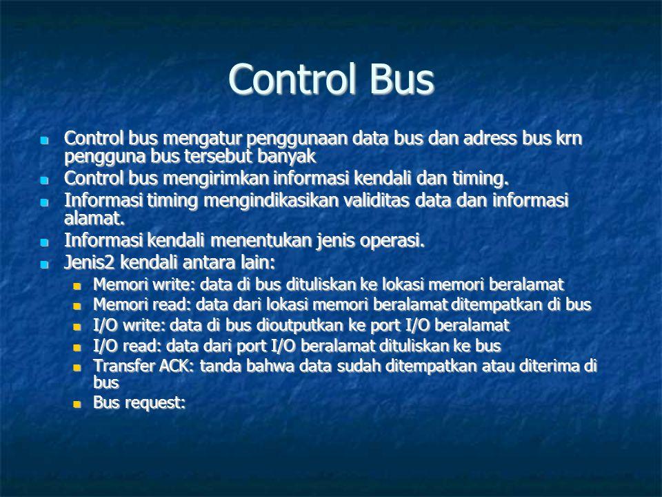 Control Bus Control bus mengatur penggunaan data bus dan adress bus krn pengguna bus tersebut banyak.