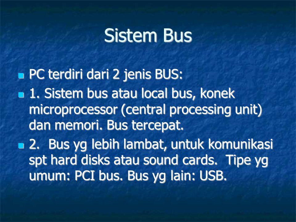 Sistem Bus PC terdiri dari 2 jenis BUS: