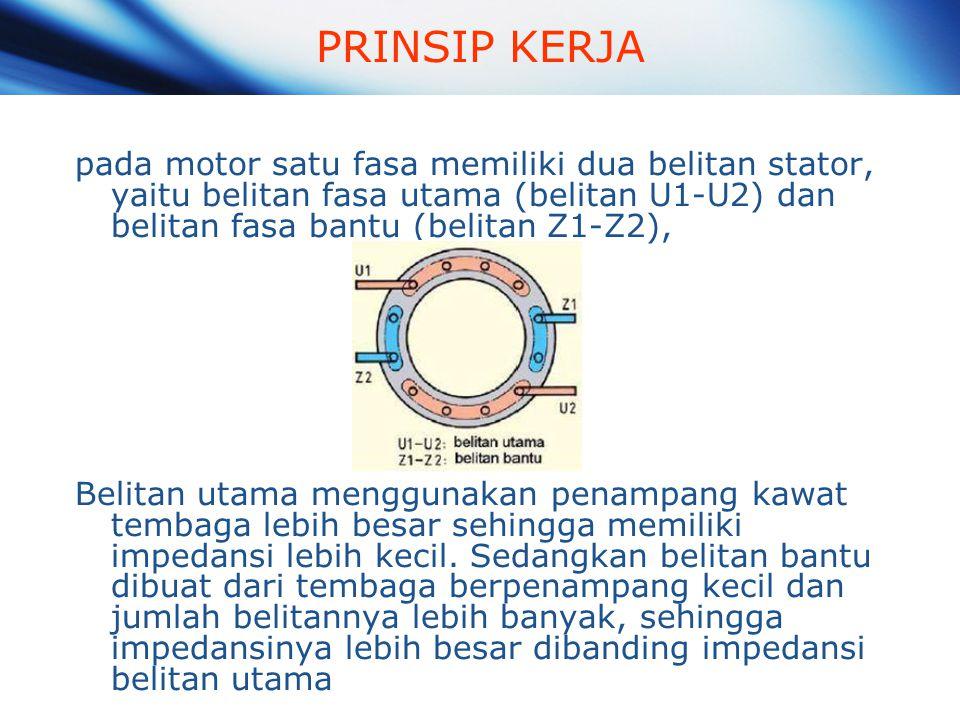 PRINSIP KERJA pada motor satu fasa memiliki dua belitan stator, yaitu belitan fasa utama (belitan U1-U2) dan belitan fasa bantu (belitan Z1-Z2),