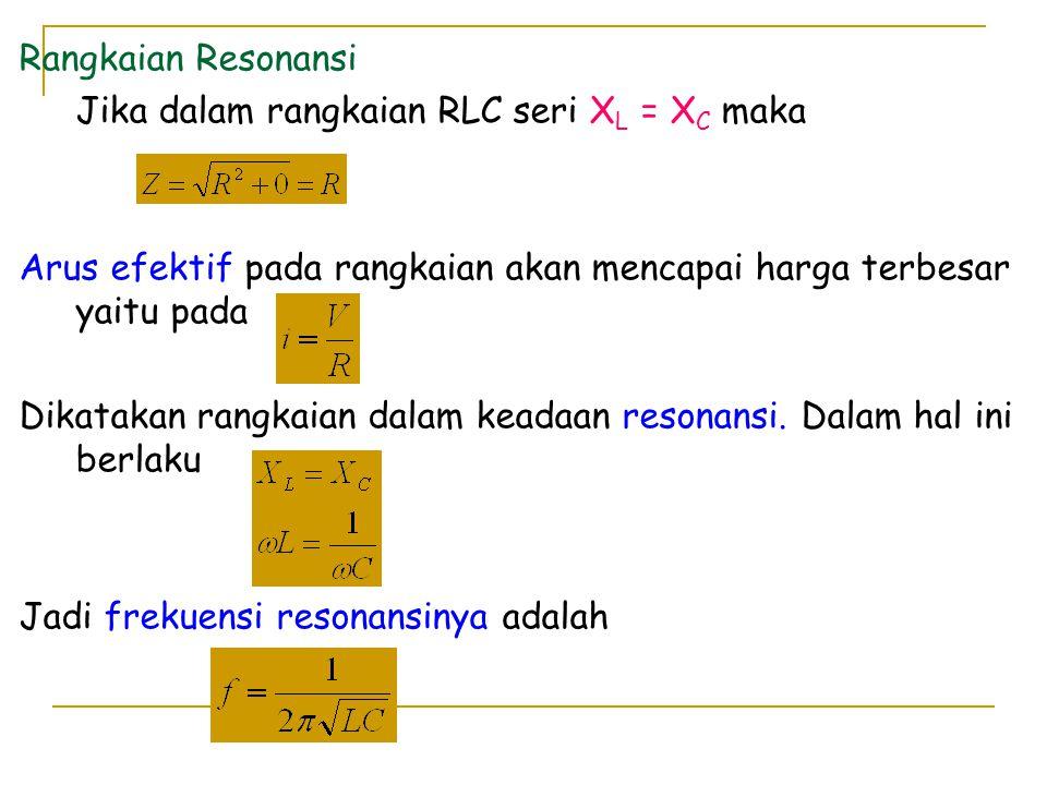 Rangkaian Resonansi Jika dalam rangkaian RLC seri XL = XC maka. Arus efektif pada rangkaian akan mencapai harga terbesar yaitu pada.
