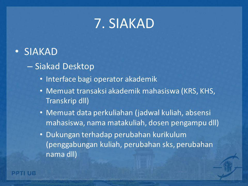 7. SIAKAD SIAKAD Siakad Desktop Interface bagi operator akademik