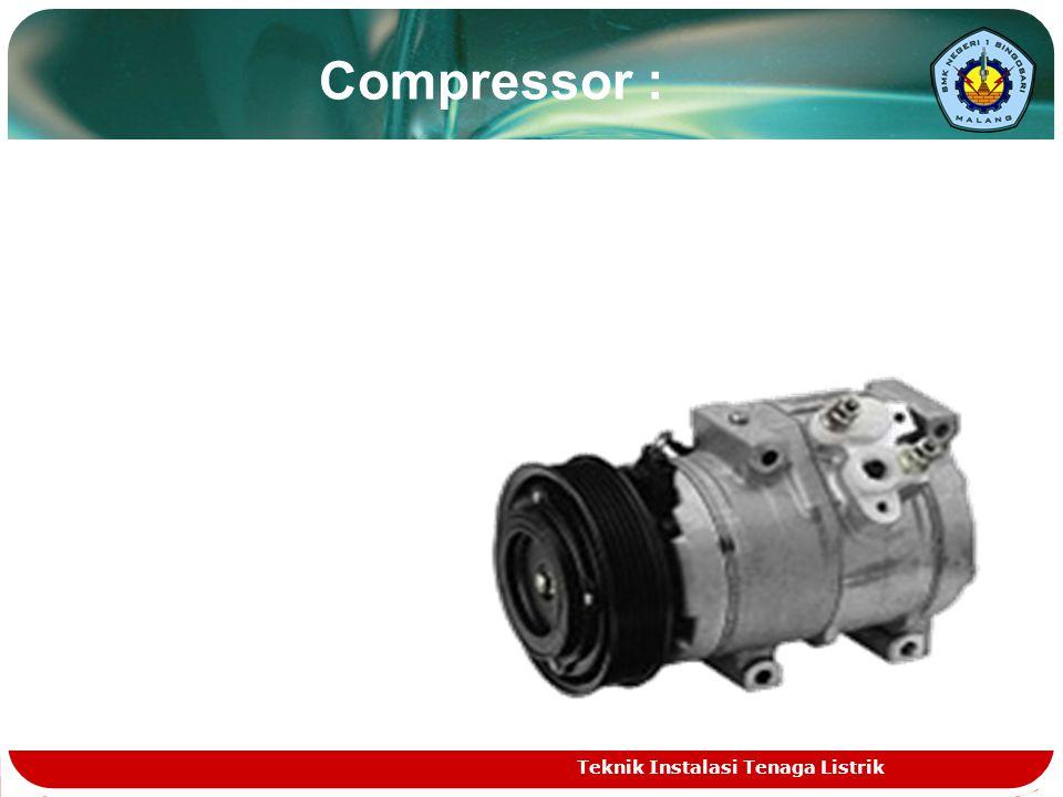 Compressor : Berfungsi untuk memampatkan refrigerant berbentuk gas agar tekanannya / temperaturnya meningkat.