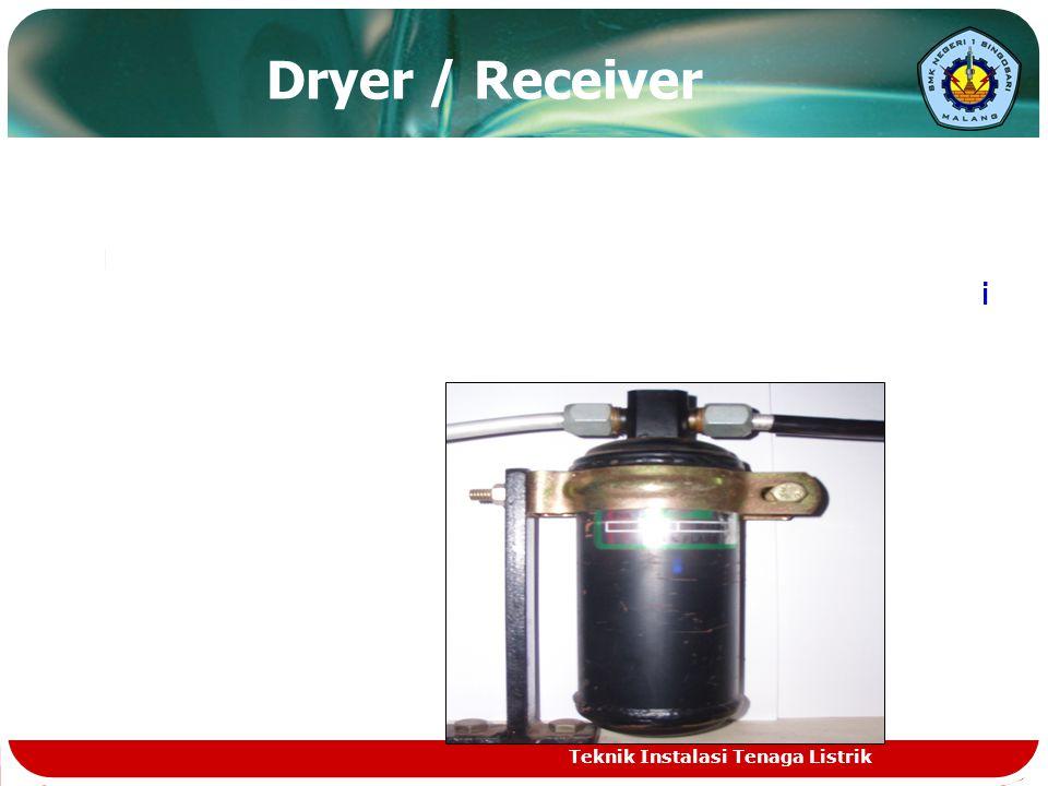 Dryer / Receiver Berfungsi untuk menampung refrigerant cair yang selanjutnya dialirkan keEvaporator melalui Expansion Valve.