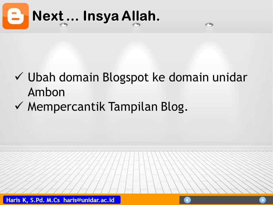 Next … Insya Allah. Ubah domain Blogspot ke domain unidar Ambon