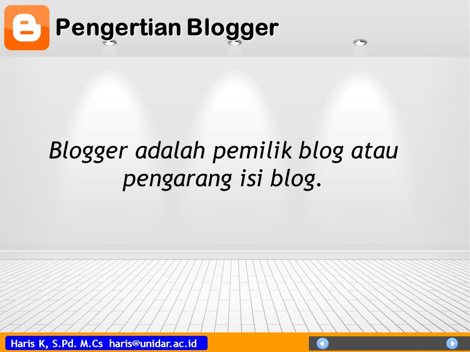 Blogger adalah pemilik blog atau pengarang isi blog.